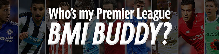 Who's my Premier League BMI BUDDY?